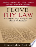 I Love Thy Law An Expository Study Of The Book Of Romans