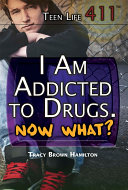 I Am Addicted to Drugs. Now What? ebook
