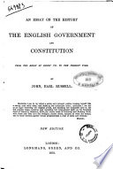 An Essay on the History of the English Government and Constitution from the Reign of Henry 7  to the Present Time John  Earl Russell
