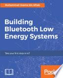 """Building Bluetooth Low Energy Systems"" by Muhammad Usama bin Aftab"