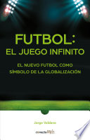 Fútbol: El Juego Infinito / Football Infinite Game: The New Football as a Symbol of Globalization