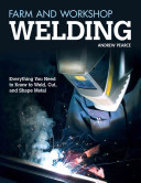Farm and Workshop Welding: Everything You Need to Know to Weld, Cut, ...