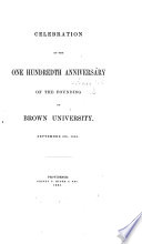 Celebration of the One Hundredth Anniversary of the founding of Brown University     1864   Historical discourse  by B  Sears     With an appendix  containing illustrative historical notes  letters  etc