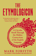 The Etymologicon A Circular Stroll through the Hidden Connections of the English Language.