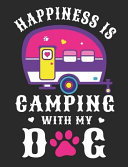 Happiness Is Camping with My Dog  Camping Notebook 100 Pages Wide Ruled Paper