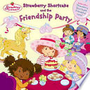 Strawberry Shortcake and the Friendship Party