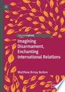 Imagining Disarmament  Enchanting International Relations