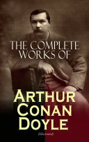 The Complete Works of Arthur Conan Doyle  Illustrated