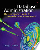 """Database Administration: The Complete Guide to Practices and Procedures"" by Craig Mullins"