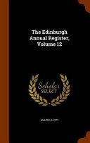 The Edinburgh Annual Register  Volume 12