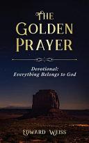 The Golden Prayer Devotional  Everything Belongs to God