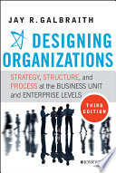 """Designing Organizations: Strategy, Structure, and Process at the Business Unit and Enterprise Levels"" by Jay R. Galbraith"