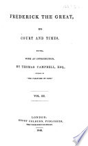 Frederick the Great  his Court and Times   By Frederick Shoberl   Edited  with an introduction  by Thomas Campbell   With a portrait