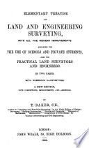 Elementary Treatise on Land Engineering Survey with All the Modern Improvements by T. Baker