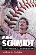 Mike Schmidt: Philadelphia's Hall of Fame Third Baseman