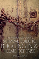 The Preppers Apocalypse Survival Guide to Bugging in and Home Defense