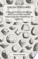 Zircon Gemstones   A Collection of Historical Articles on the Origins  Structure and Properties of Zircon