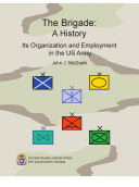 The Brigade: A History, Its Organization and Employment in the US Army
