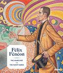 Félix Fénéon : the anarchist and the avant-garde / Starr Figura, Isabelle Cahn, and Philippe Peltier