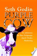 Purple Cow.  : So infizieren Sie Ihre Zielgruppe durch Virales Marketing.