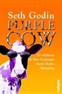 Purple Cow.: So infizieren Sie Ihre Zielgruppe durch Virales Marketing.