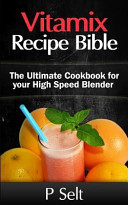 Vitamix Recipe Bible Book