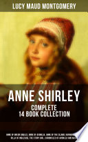 Anne Shirley Complete 14 Book Collection Anne Of Green Gables Anne Of Avonlea Anne Of The Island Rainbow Valley Rilla Of Ingleside The Story Girl Chronicles Of Avonlea And More