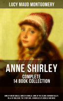ANNE SHIRLEY Complete 14 Book Collection: Anne of Green Gables, Anne of Avonlea, Anne of the Island, Rainbow Valley, Rilla of Ingleside, The Story Girl, Chronicles of Avonlea and more Pdf/ePub eBook