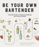 Be Your Own Bartender: A Surefire Guide to Finding (and Making) Your Perfect Cocktail Pdf/ePub eBook