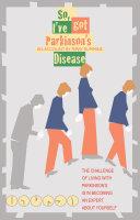 So, I've Got Parkinson's Disease
