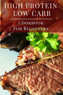 High Protein Low Carb Cookbook For Beginners