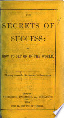 The Secrets of Success  Or  How to Get on in the World