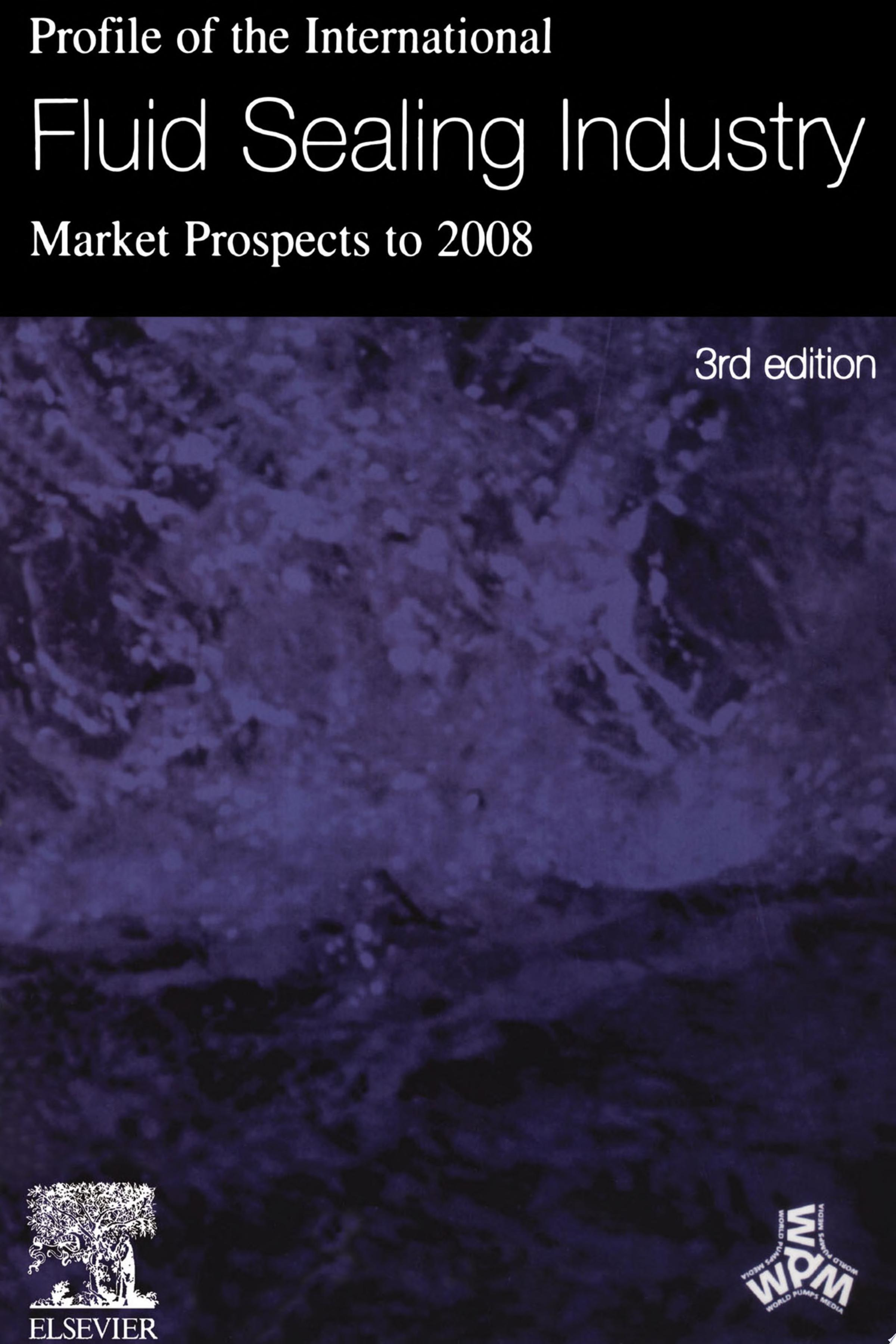 Profile of the International Fluid Sealing Industry   Market Prospects to 2008