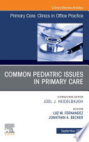 Common Pediatric Issues  An Issue of Primary Care  Clinics in Office Practice E Book