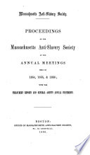 Proceedings of the Massachusetts Anti-slavery Society at the Annual Meetings Held in 1854, 1855 & 1856