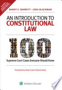 """""""An Introduction to Constitutional Law: 100 Supreme Court Cases Everyone Should Know"""" by Randy E. Barnett, Josh Blackman"""