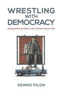 Wrestling with Democracy