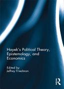 Hayek's Political Theory, Epistemology, and Economics