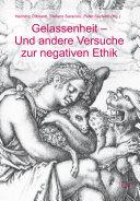 Gelassenheit - Und andere Versuche zur negativen Ethik
