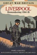 Great War Britain Liverpool: Remembering 1914-18
