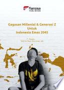 Gagasan Millenial & Generasi Z Untuk Indonesia Emas 2045