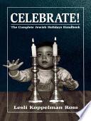 Celebrate!  : The Complete Jewish Holidays Handbook