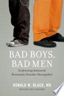 Bad Boys, Bad Men  : Confronting Antisocial Personality Disorder (Sociopathy)