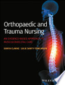 """Orthopaedic and Trauma Nursing: An Evidence-based Approach to Musculoskeletal Care"" by Sonya Clarke, Julie Santy-Tomlinson"