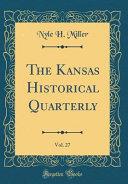 The Kansas Historical Quarterly Vol 27 Classic Reprint