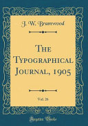 The Typographical Journal 1905 Vol 26 Classic Reprint