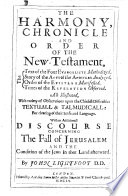 The Harmony, Chronicles, and Order of the New-Testament. ... With an Additionall Discourse Concerning the Fall of Jerusalem and the Condition of the Jews in that Land Afterward