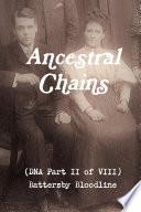 Ancestral Chains (DNA Part II of VIII) Battersby Bloodline