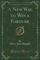 A New Way To Win A Fortune Classic Reprint