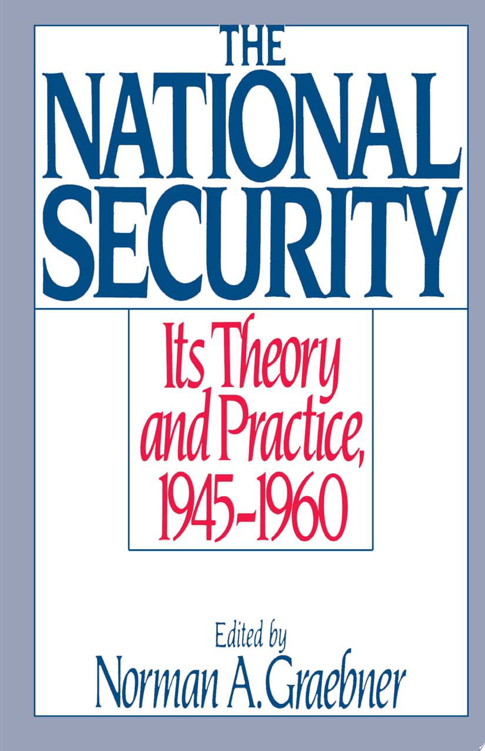 The National Security : Its Theory and Practice, 1945-1960